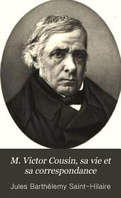 M. Victor Cousin, sa vie et sa correspondance: Volume1