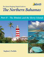 The Island Hopping Digital Guide to the Northern Bahamas - Part II - The Biminis and the Berry Islands