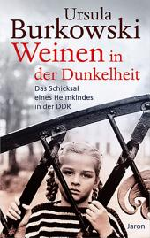 Weinen in der Dunkelheit: Das Schicksal eines DDR-Heimkindes