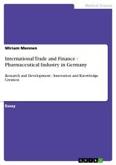 International Trade and Finance - Pharmaceutical Industry in Germany: Research and Development - Innovation and Knowledge Creation