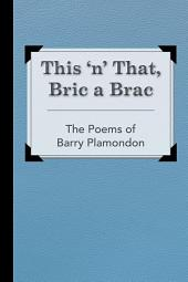 This 'n' That, Bric a Brac: The Poems of Barry Plamondon