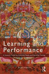 Learning and Performance: A Systemic Model for Analysing Needs and Evaluating Training
