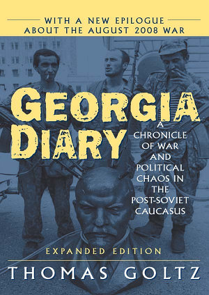 Georgia Diary  A Chronicle of War and Political Chaos in the Post Soviet Caucasus PDF