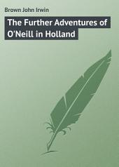 The Further Adventures of O'Neill in Holland