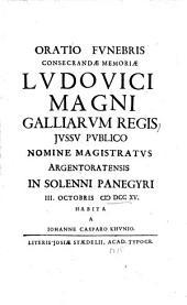 Oratio Fvnebris Consecrandae Memoriae Lvdovici Magni Galliarvm Regis: ... In Solenni Panegyri III. Octobris M DCC XV. Habita