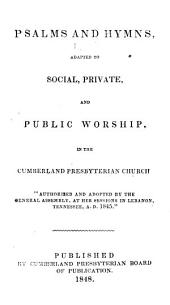 Psalms and Hymns: Adapted to Social, Private, and Public Worship, in the Cumberland Presbyterian Church