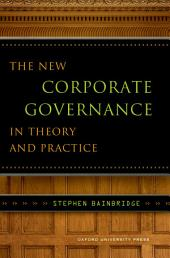 The New Corporate Governance in Theory and Practice