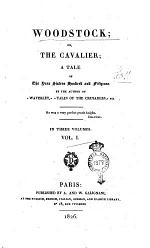 Woodstock, Or The Cavalier, a Tale of the Year Sixteen Hundred and Fifth-one. By the Author of