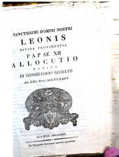 Sanctissimi domini nostri Leonis divina providentia papae 12. allocutio habita in consistorio secreto die 13. Marii 1826