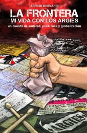 La Frontera mi vida con los Argies: un cuento de amistad, punk rock y globalizaciòn