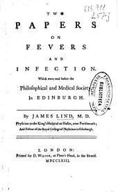 Two Papers on Fevers and Infection: Which Were Read Before the Philosophical and Medical Society, in Edinburgh