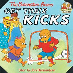 The Berenstain Bears Get Their Kicks PDF