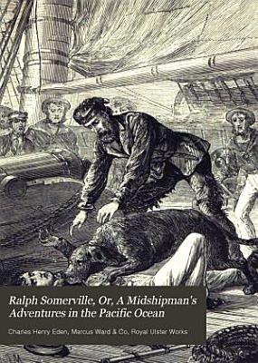 Ralph Somerville  Or  A Midshipman s Adventures in the Pacific Ocean PDF