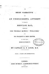 """A brief narrative of an unsuccessful attempt to reach Repulse Bay: through Sir Thomas Rowe's """"Welcome,"""" in His Majesty's ship Griper, in the year MDCCCXXIV, Volume 1"""