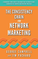 The Consistency Chain for Network Marketing  A Remarkably Simple Process for Harnessing the Power of Habit  Eliminating Self Sabotage and Achieving Yo