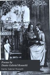 Poems by Dante Gabriel Rossetti: Volume 1