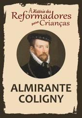 A História dos Reformadores para Crianças: Almirante Coligny