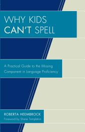 Why Kids Can't Spell: A Practical Guide to the Missing Component in Language Proficiency