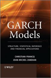 GARCH Models: Structure, Statistical Inference and Financial Applications