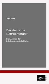 """Der deutsche Luftfrachtmarkt: Eine Analyse der Entwicklungsm""""glichkeiten"""