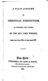 A Plain Account of Christian Perfection: As Believed and Taught by the Rev. John Wesley, from the Year 1725 to the Year 1777