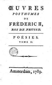 Œuvres posthumes de Fréderic 2., Roi de Prusse. Tome 1. [-19.!: Poésies. Tome 2, Volume1
