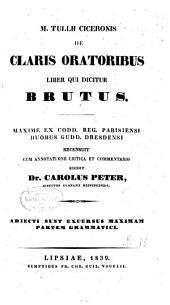De claris oratoribus liber qui dicitur Brutus: maxime ex codd. reg. Parisiensi duobus gudd. Dresdensi