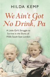 'We Ain't Got No Drink, Pa': A Little Girl's Struggle to Survive in the Slums of 1920s South East London