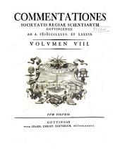 Commentationes Societatis Regiae Scientiarum Gottingensis: Volume 8