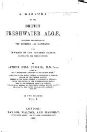 A history of the British freshwater Algæ: including descriptions of the Desmideæ and Diatomaceæ ..., Volume 1