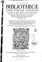 Appendix bibliothecae sanctorum patrum varia de deo et rebus divinis complectens opuscula et fragmenta... per Marguarinum De La Bigne, sacrae theologiae doctorem