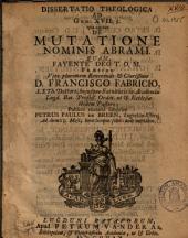 Dissertatio theologica ad Gen. XVII: 5. qua agitur de mutatione nominis Abrami: Quam ... præside Francisco Fabricio ...