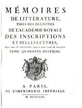 Histoire de l'Academie Royale des Inscriptions et Belles-Lettres: depuis son establissement [jusqu'au 8 août, 1793] avec les Mémoires de littérature tirez des registres de cette Académie, depuis son renouvellement [jusques et compris l'année 1793]., Volume48