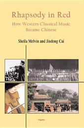 Rhapsody in Red: How Western Classical Music Became Chinese