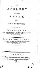 An apology for the Bible, in a series of letters, addressed to Thomas Paine, etc