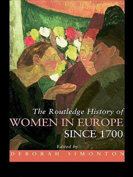 The Routledge History of Women in Europe Since 1700