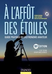 A l'affût des étoiles - 18e édition: Guide pratique de l'astronome amateur
