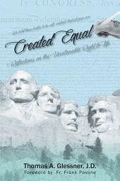 Created Equal:Reflections On The Unalienable Right To Life