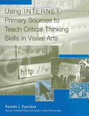 Using Internet Primary Sources to Teach Critical Thinking Skills in Visual Arts