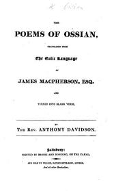 The Poems of Ossian, Translated from the Galic Language by J. Macpherson, and Turned Into Blank Verse by A. Davidson