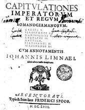 CAPITVLATIONES IMPERATORVM ET REGVM ROMANOGERMANORVM, CAROLI V. FERDINANDI I. MAXIMILIANI II. RVDOLPHI II. MATTHIAE, FERDINANDI II. FERDINANDI III.
