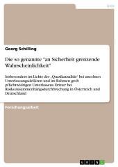 """Die so genannte """"an Sicherheit grenzende Wahrscheinlichkeit"""": Insbesondere im Lichte der """"Quasikausalität"""" bei unechten Unterlassungsdelikten und im Rahmen grob pflichtwidrigen Unterlassens Dritter bei Risikozusammenhangsdurchbrechung in Österreich und Deutschland"""