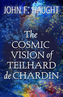 The Cosmic Vision of Teilhard de Chardin