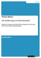 Die Etablierung von Videostandards: Krieg der Formate zwischen VHS und Betamax, DVD und DIVX sowie HD-DVD und Blu-Ray