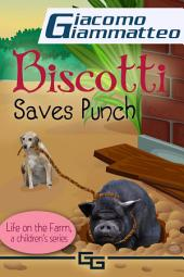 Life on the Farm for Kids, Volume V: Biscotti Saves Punch