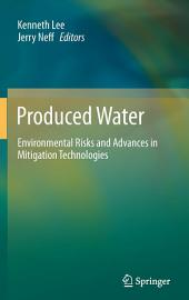 Produced Water: Environmental Risks and Advances in Mitigation Technologies