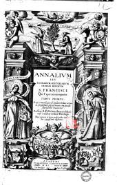 Annalium seu Sacrarum historiarum ordinis Minorum S. Francisci qui Capucini nuncupantur. Tomus primus [-secundus]. ... Auctore r.p. Zacharia Bouerio salutiensi ..: Tomus primus. In quo vniuersa, quæ ad eiusdem ordinis ortum ac progressum vsque ad annum 1580. spectant, fidelissime traduntur. Nunc primum in lucem prodit tribus indicibus copiosissimis illustratus, Volume 1