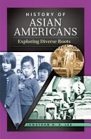 History of Asian Americans  Exploring Diverse Roots PDF