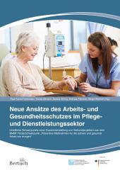 Neue Ansätze des Arbeits- und Gesundheitsschutzes im Pflege- und Dienstleistungssektor: Präventive Maßnahmen für die sichere und gesunde Arbeit von morgen