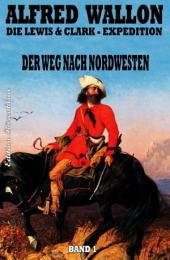 Der Weg nach Nordwesten: Die Lewis & Clark-Expedition #1